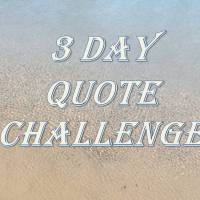3 DAY QUOTE CHALLENGE ~ DAY 3