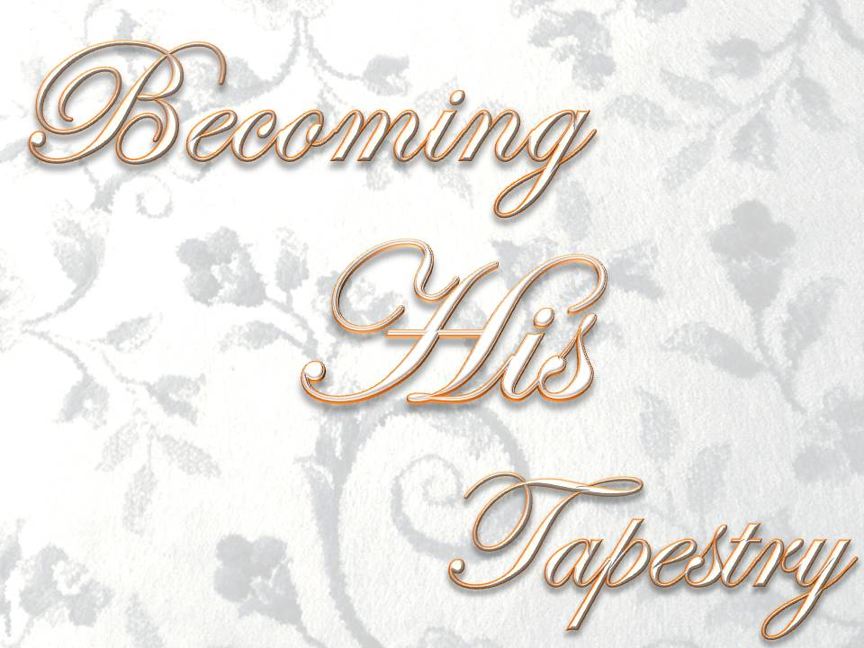 Becoming His Tapestry